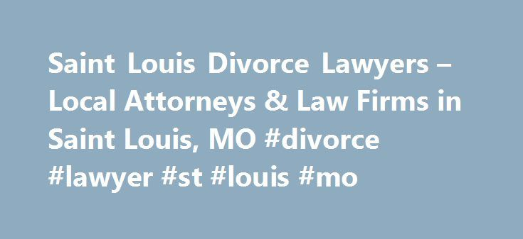 Saint Louis Divorce Lawyers – Local Attorneys & Law Firms in Saint Louis, MO #divorce #lawyer #st #louis #mo http://south-carolina.nef2.com/saint-louis-divorce-lawyers-local-attorneys-law-firms-in-saint-louis-mo-divorce-lawyer-st-louis-mo/  # Saint Louis Divorce Lawyers, Attorneys and Law Firms – Missouri Facing Divorce or Legal Separation? You've come to the right place. If you are considering an annulment, legal separation, or divorce, a divorce lawyer can help. Use FindLaw to hire a local…