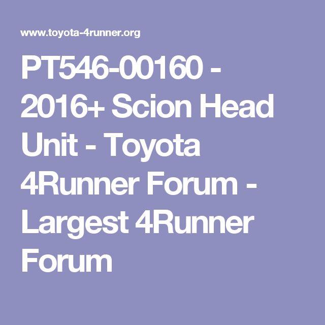 PT546-00160 - 2016+ Scion Head Unit - Toyota 4Runner Forum - Largest 4Runner Forum