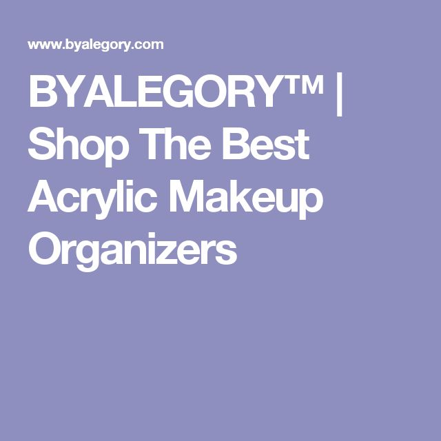BYALEGORY™ | Shop The Best Acrylic Makeup Organizers