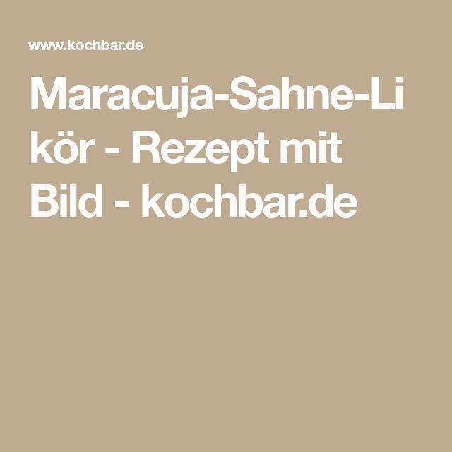 Maracuja-Sahne-Likör - Rezept mit Bild - kochbar.de