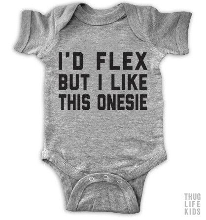 I'd Flex But I Like This Onesie!