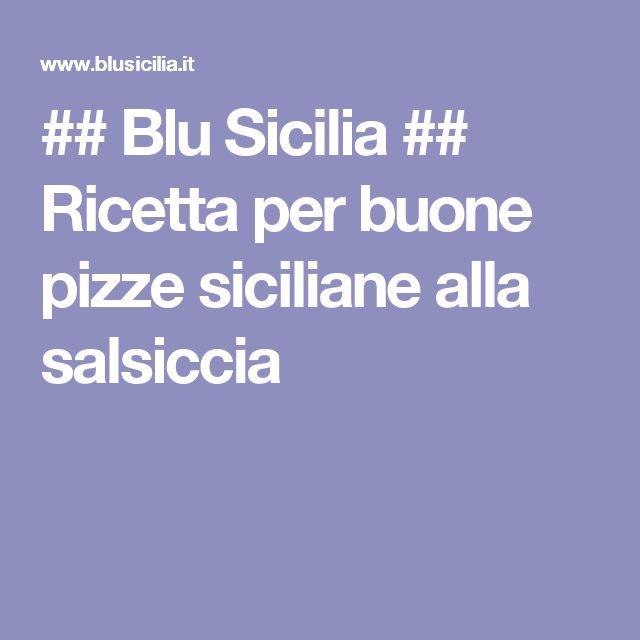 ## Blu Sicilia ## Ricetta per buone pizze siciliane alla salsiccia