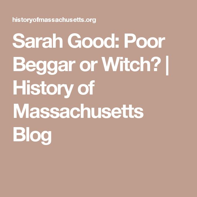 Sarah Good: Poor Beggar or Witch? | History of Massachusetts Blog
