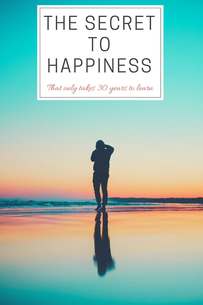 The Secret To Happiness That Only Took 30 Years To Learn Happy The Secret Happy Memes