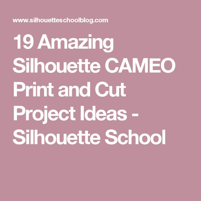 19 Amazing Silhouette CAMEO Print and Cut Project Ideas - Silhouette School
