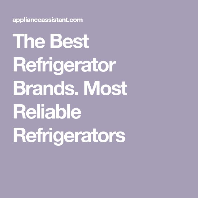 The Best Refrigerator Brands. Most Reliable Refrigerators