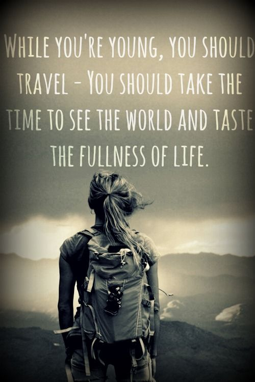 I want to travel the whole world, see the big cities and the small towns. I want to experience everything the world has to offer, from New York and Sydney to a small town on the country side of France. >> you should do this no matter what your age.
