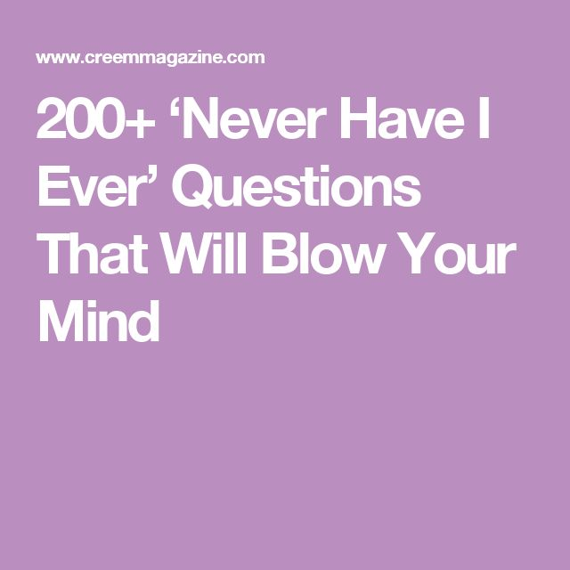 200+ 'Never Have I Ever' Questions That Will Blow Your Mind