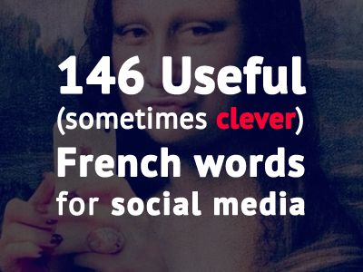 Discover all the clever (sometimes not so) French terms related to social media. Print Friendly PDF available too.