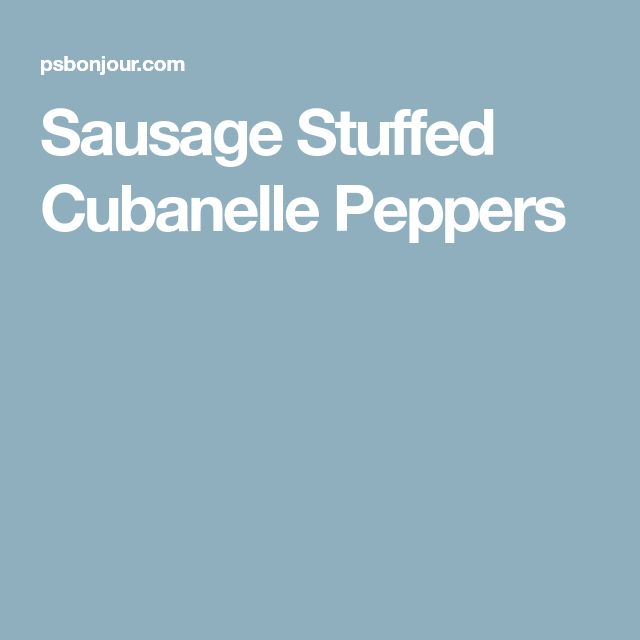 Sausage Stuffed Cubanelle Peppers
