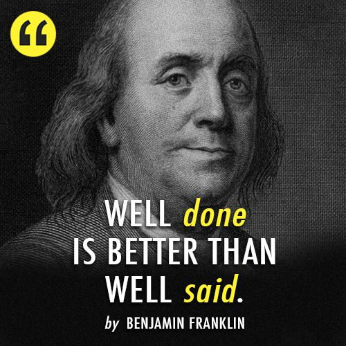 Benjamin Franklin Quote (About words well said well done