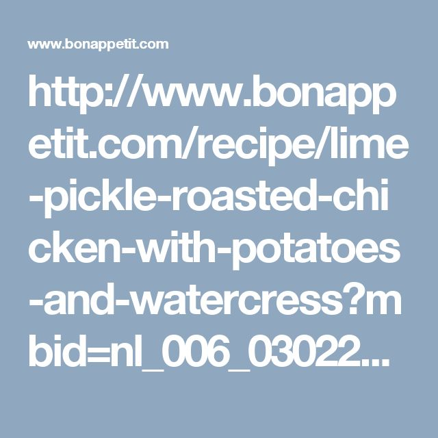 http://www.bonappetit.com/recipe/lime-pickle-roasted-chicken-with-potatoes-and-watercress?mbid=nl_006_03022017_Daily