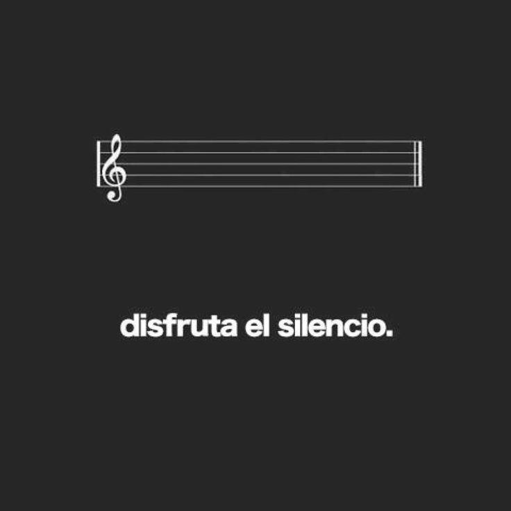 Quote in Spanish - Aprende a disfrutar el Silencio. Algun dia apreciaran este pensamiento mis hijos tambien.