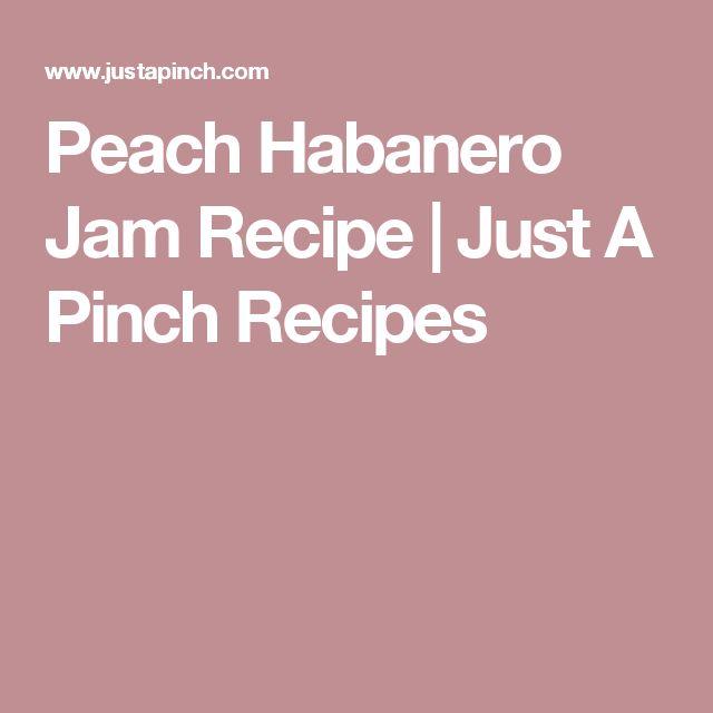 Peach Habanero Jam Recipe | Just A Pinch Recipes