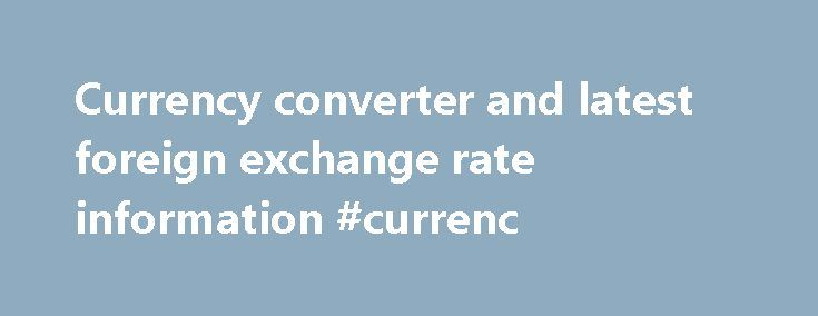 Currency converter and latest foreign exchange rate information #currenc http://currency.remmont.com/currency-converter-and-latest-foreign-exchange-rate-information-currenc/  #convert the money # Currency Conversion and Latest Exchange Rates for 90 World Currencies Convert United States Dollar to Euro   USD to EUR USD – United States Dollar AED – United Arab Emirates Dirham ARS – Argentine Peso AUD – Australian Dollar AWG – Aruban Florin BAM – Bosnia and Herzegovina convertible mark BBD […]