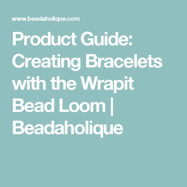 Product Guide: Creating Bracelets with the Wrapit Bead Loom  | Beadaholique