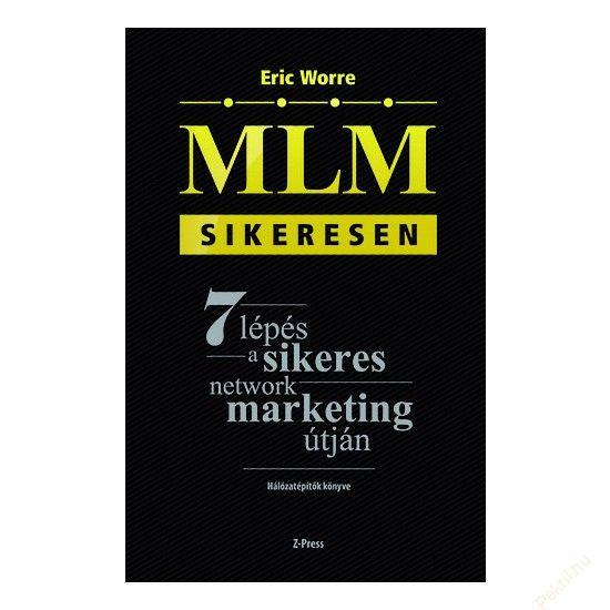 MLM sikeresen - 7 lépés a sikeres network marketing útján