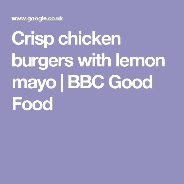 Crisp chicken burgers with lemon mayo | BBC Good Food