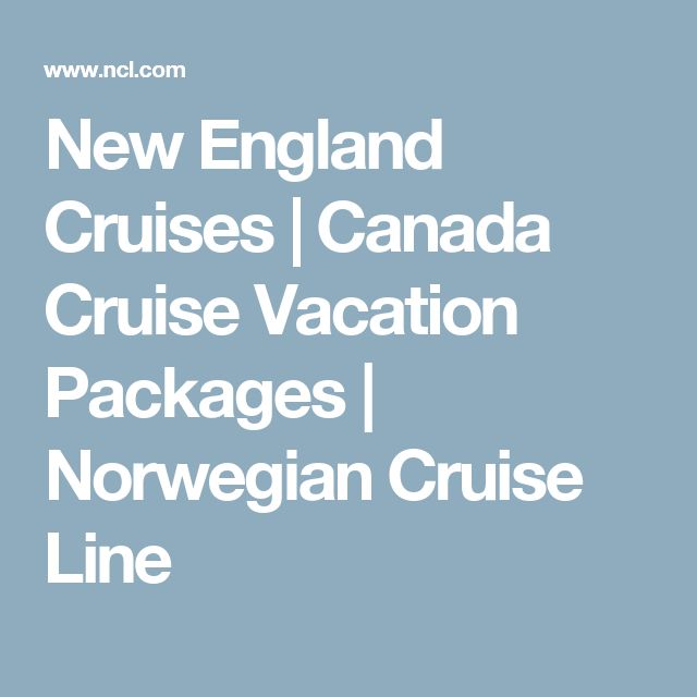 New England Cruises | Canada Cruise Vacation Packages | Norwegian Cruise Line