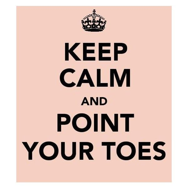Keep calm and point your toesWork, Dancers Rules, Real Life, Ellie Pschirrer West, Kelsey Hammond, Dance Quotes, Keep Calm, Dance Friends, Toes Ballet