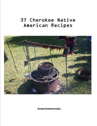 37 CHEROKEE Native American Indian Recipes by Ronald Firehawk Headley