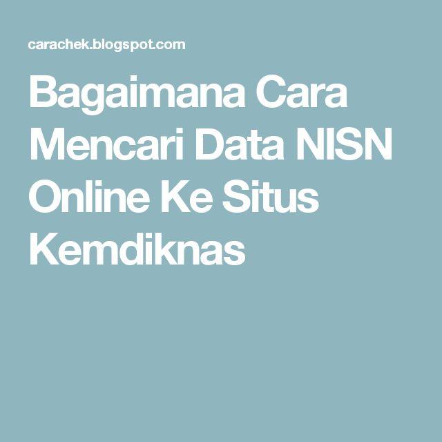 Bagaimana Cara Mencari Data NISN Online Ke Situs Kemdiknas