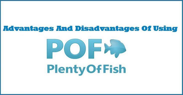Advantages and disadvantages of using plenty of fish pof