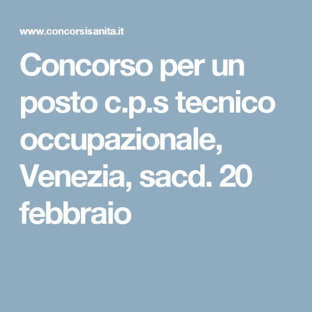 Concorso per un posto c.p.s tecnico occupazionale, Venezia, sacd. 20 febbraio