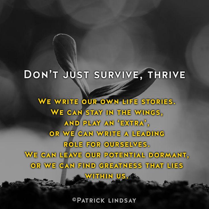 Don't just survive, thrive #inspiration #highhopes #makethemostofyou  High Hopes: http://goo.gl/OMpfvh