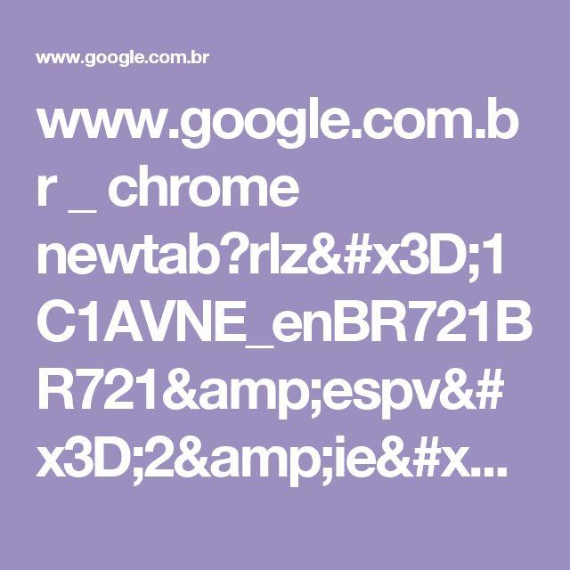 www.google.com.br _ chrome newtab?rlz=1C1AVNE_enBR721BR721&espv=2&ie=UTF-8