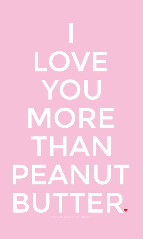 I love you more than peanut butter. from the blog