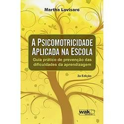 Livro - Psicomotricidade Aplicada na Escola, A - Guia Prático de Prevenção das Dificuldades da Aprendizagem