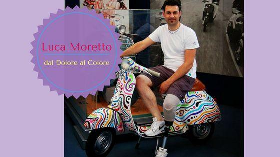 Conosci la storia di Luca Moretto? scoprila qui!