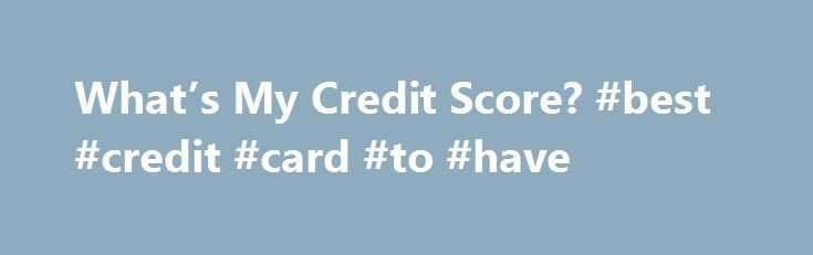 """What's My Credit Score? #best #credit #card #to #have http://credit-loan.nef2.com/whats-my-credit-score-best-credit-card-to-have/  #credit report card # More from the nerds NerdWallet Many of the credit card offers that appear on this site are from companies from which NerdWallet receives compensation. The results of our """"card comparison and finder tool"""", card assessments, and reviews are based on objective quantitative and qualitative analysis of card attributes. They are not affected by…"""