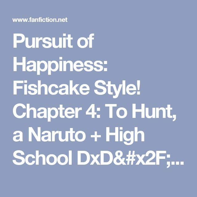 Pursuit of Happiness: Fishcake Style! Chapter 4: To Hunt, a Naruto + High School DxD/ハイスクールD×D Crossover fanfic | FanFiction