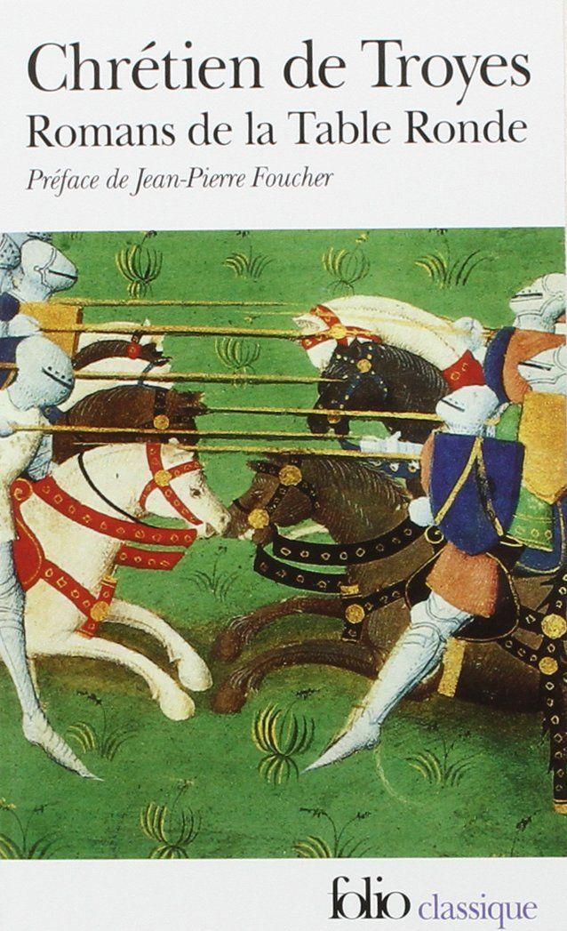 Chrétien de Troyes   Romans de la Table Ronde. Érec et Énide. Cligès. Lancelot le chevalier à la charette. Yvain le chevalier au lion
