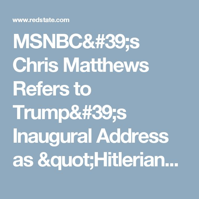 "MSNBC's Chris Matthews Refers to Trump's Inaugural Address as ""Hitlerian"" [VIDEO] 