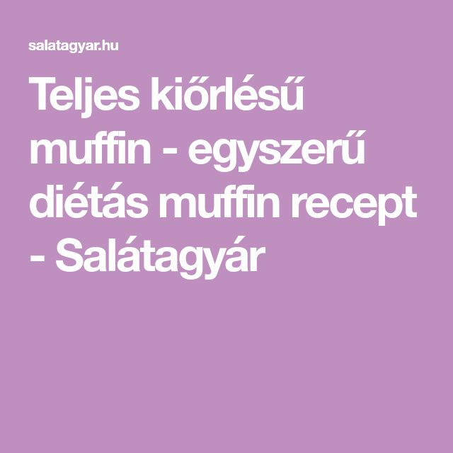 Teljes kiőrlésű muffin - egyszerű diétás muffin recept - Salátagyár