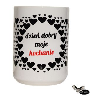 Dzień dobry moje kochanie, kubek ceramiczny 450/330ml