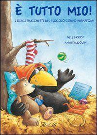 È tutto mio! I dieci trucchetti del piccolo corvo arraffone - Nele Moost - Annet Rudolph - - Libro - IdeeAli - Libri illustrati | IBS