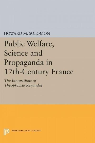 Public Welfare, Science and Propaganda in 17th-century France: The Innovations of Theophraste Renaudot
