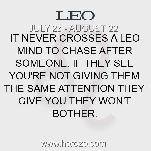 Fact about Leo: It never crosses a Leo mind to chase after someone. If they see you're not giving them the same attention they give you they won't bother. #leo, #leofact, #zodiac. More info here: www.horozo.com