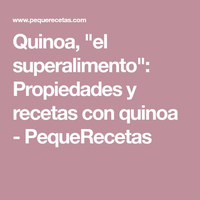 """Quinoa, """"el superalimento"""": Propiedades y recetas con quinoa - PequeRecetas"""