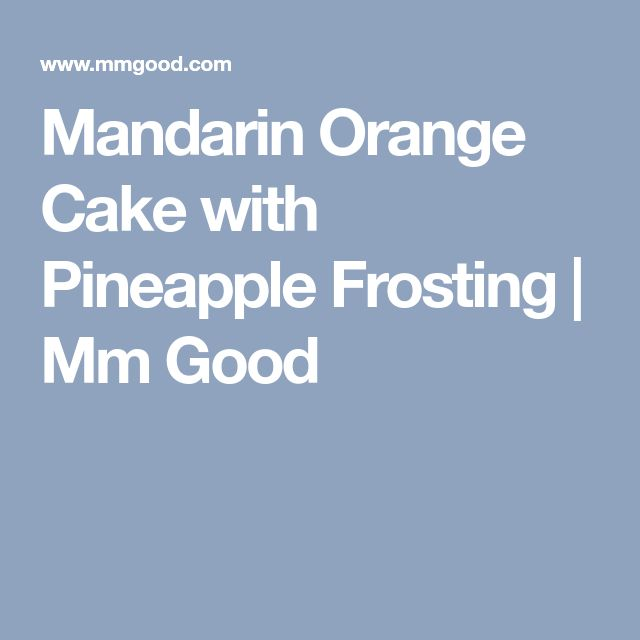 Mandarin Orange Cake with Pineapple Frosting | Mm Good