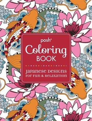 Posh Adult Coloring Book Japanese Designs For Fun Relaxation Andrews McMeel Publishing 9781449471996