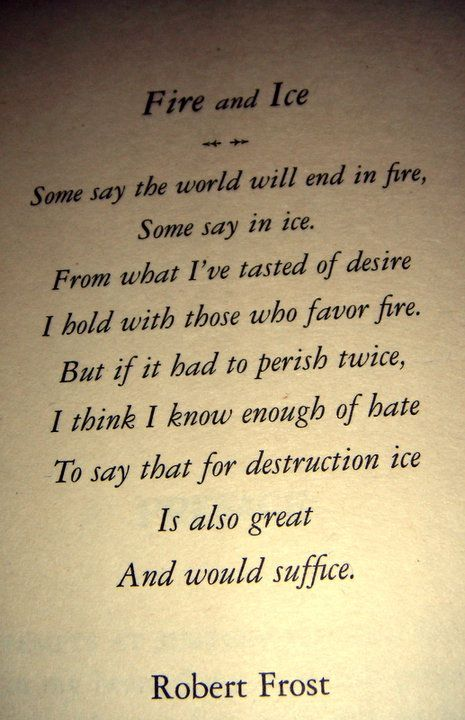 Robert Frost's Fire and Ice... The first poem I decided I loved without a teacher telling me I should...