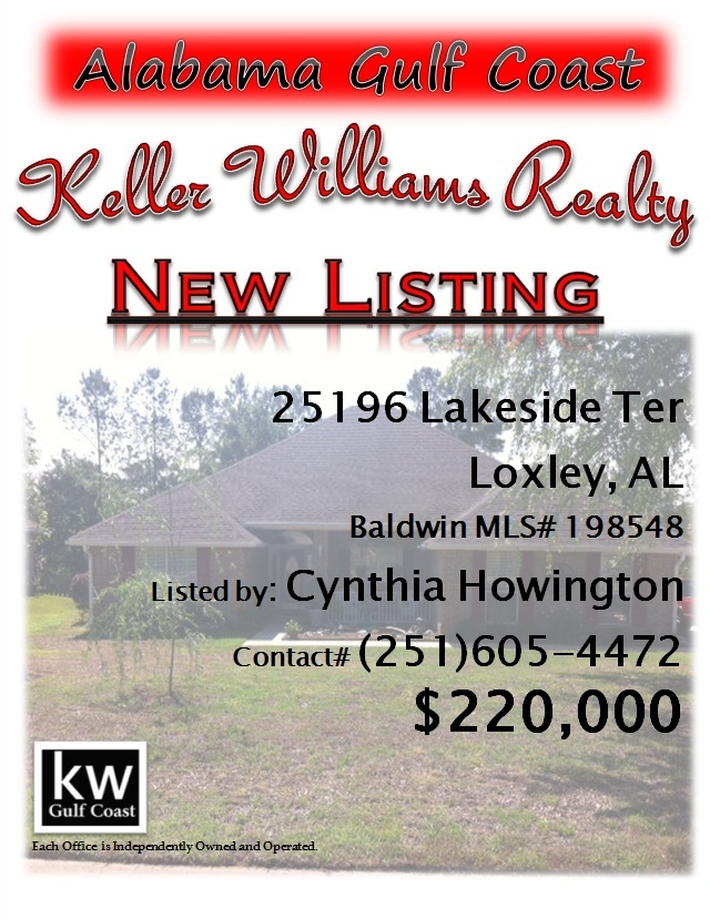 25196 Lakeside Ter, Loxley, AL...MLS# 198548...$220,000...4 Bedroom, 2 Bath...Lovely home in Lakeland on a quiet cul de sac! Must see to believe!!! Large living room opens onto a covered patio. Separate dining room. Kitchen and breakfast nook offers plenty of room for a large family, and is newly tiled! Split bedroom plan with large master suite. Fully fenced back yard with water feature and small garden. New HVAC system, new grinder pump 2012.  Please contact Cynthia Howington at…