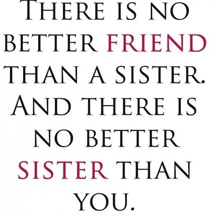 There Is No Better Friend Than A Sister And There Is No Better Sister Than You. --@✿ Mandy Henderson ✿ Thank you for always being there for me! Love you so very much!  <3