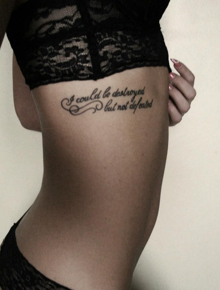 I could be destroyed but not defeated! I really want this tatoo when I'm older!: