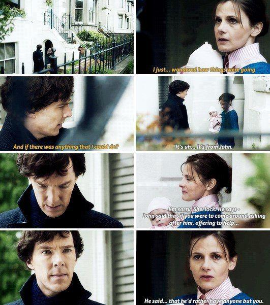— Я хoтел узнать, как идут дела и могу я чем-нибудь помочь?  — Это от Джона. Прости, Шерлок. Он сказал... Джон сказал, что если ты придешь узнать как он, предложить помощь... Он сказал, что примет помощь от любого, кроме тебя.